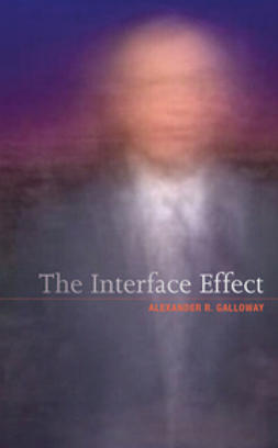 Galloway, Alexander R. - The Interface Effect, ebook