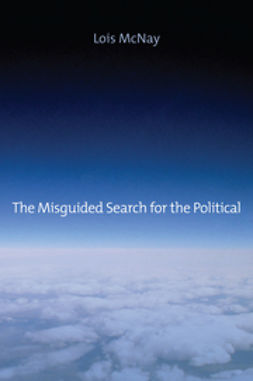 McNay, Lois - The Misguided Search for the Political, ebook