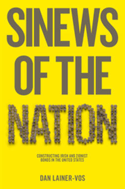 Lainer-Vos, Dan - Sinews of the Nation: Constructing Irish and Zionist Bonds in the United States, ebook