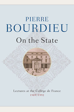 Bourdieu, Pierre - On the State: Lectures at the Collège de France, 1989 - 1992, ebook