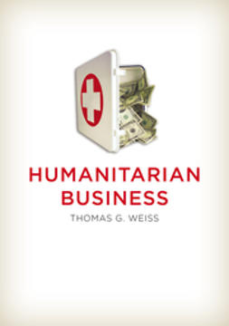 Weiss, Thomas G. - Humanitarian Business, ebook