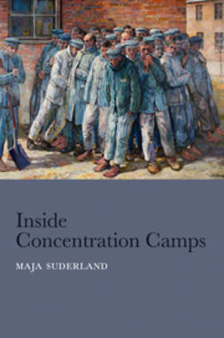 Suderland, Maja - Inside Concentration Camps: Social Life at the Extremes, ebook
