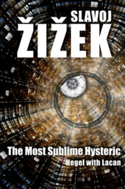 Zizek, Slavoj - The Most Sublime Hysteric: Hegel with Lacan, ebook
