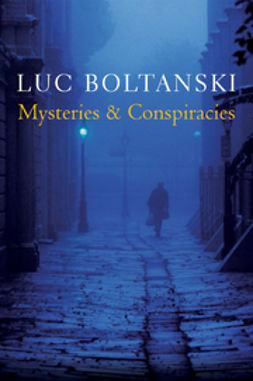 Boltanski, Luc - Mysteries and Conspiracies: Detective Stories, Spy Novels and the Making of Modern Societies, ebook
