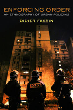 Fassin, Didier - Enforcing Order: An Ethnography of Urban Policing, e-bok
