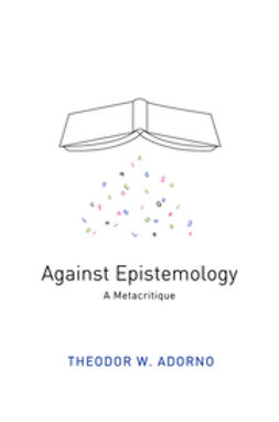 Adorno, Theodor W. - Against Epistemology: A Metacritique, ebook