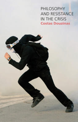 Douzinas, Costas - Philosophy and Resistance in the Crisis: Greece and the Future of Europe, ebook