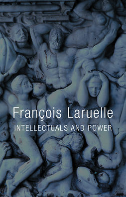 Laruelle, Fran?ois - Intellectuals and Power, e-kirja