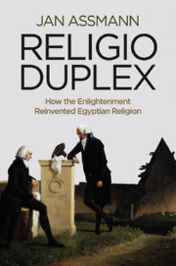 Assmann, Jan - Religio Duplex: How the Enlightenment Reinvented Egyptian Religion, ebook