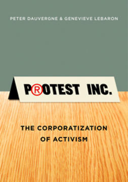 Dauvergne, Peter - Protest Inc.: The Corporatization of Activism, ebook