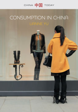Yu, LiAnne - Consumption in China: How China's New Consumer Ideology is Shaping the Nation, ebook