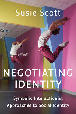 Scott, Susie - Negotiating Identity: Symbolic Interactionist Approaches to Social Identity, ebook