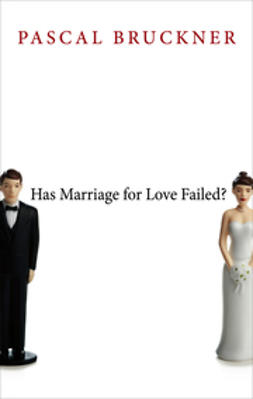 Bruckner, Pascal - Has Marriage for Love Failed, ebook
