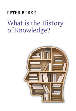 Burke, Peter - What is the History of Knowledge?, ebook