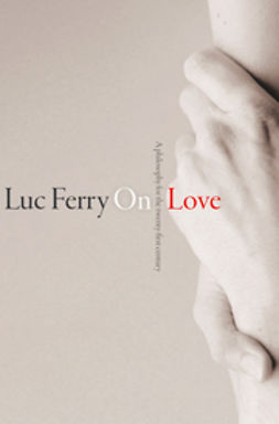 Ferry, Luc - On Love: A Philosophy for the Twenty-First Century, e-bok
