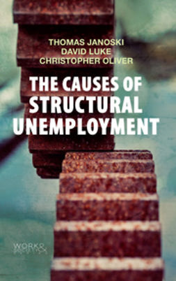 Janoski, Thomas - The Causes of Structural Unemployment: Four Factors that Keep People from the Jobs they Deserve, ebook