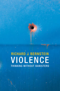 Bernstein, Richard J. - Violence: Thinking without Banisters, ebook