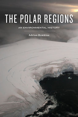 Howkins, Adrian - The Polar Regions: An Environmental History, ebook