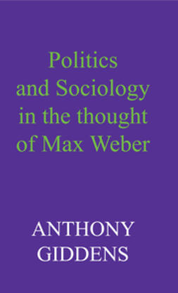 Giddens, Anthony - Politics and Sociology in the Thought of Max Weber, ebook