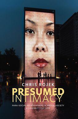 Rojek, Chris - Presumed Intimacy: Parasocial Interaction in Media, Society and Celebrity Culture, e-kirja