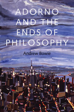 Bowie, Andrew - Adorno and the Ends of Philosophy, e-bok