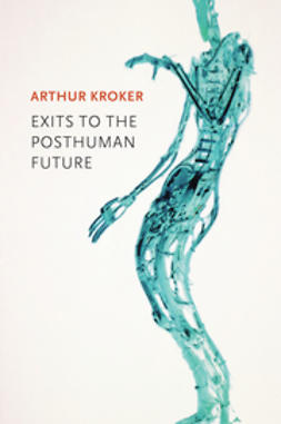 Kroker, Arthur - Exits to the Posthuman Future, ebook