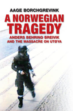 Borchgrevink, Aage - A Norwegian Tragedy: Anders Behring Breivik and the Massacre on Utya, ebook