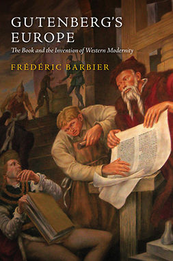 Barbier, Frédéric - Gutenberg's Europe: The Book and the Invention of Western Modernity, ebook