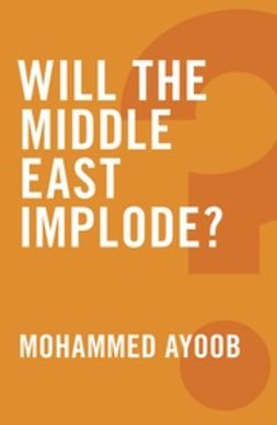Ayoob, Mohammed - Will the Middle East Implode?, ebook