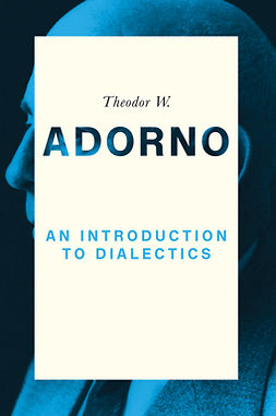 Adorno, Theodor W. - An Introduction to Dialectics, e-kirja
