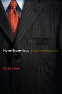 Cohen, Daniel - Homo Economicus: The (Lost) Prophet of Modern Times, ebook