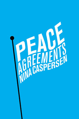 Caspersen, Nina - Peace Agreements: Finding Solutions to Intra-state Conflicts, ebook