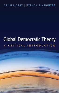 Bray, Daniel - Global Democratic Theory: A Critical Introduction, ebook