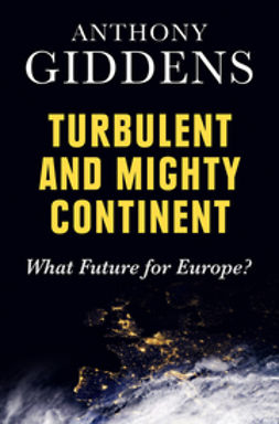 Giddens, Anthony - Turbulent and Mighty Continent: What Future for Europe?, e-bok