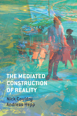 Couldry, Nick - The Mediated Construction of Reality, e-bok
