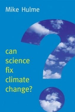 Hulme, Mike - Can Science Fix Climate Change: A Case Against Climate Engineering, ebook