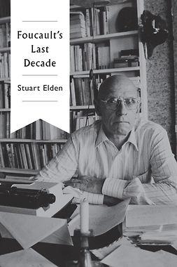 Elden, Stuart - Foucault's Last Decade, ebook