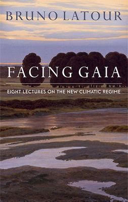 Latour, Bruno - Facing Gaia: Eight Lectures on the New Climatic Regime, e-bok