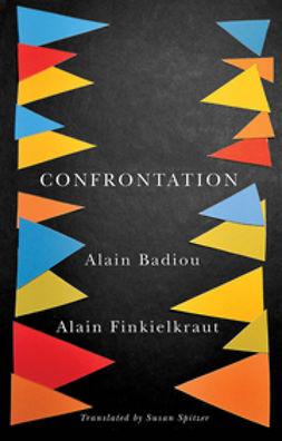 Badiou, Alain - Confrontation: A Conversation with Aude Lancelin, e-bok