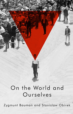 Bauman, Zygmunt - On the World and Ourselves, e-bok