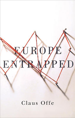 Offe, Claus - Europe Entrapped, ebook