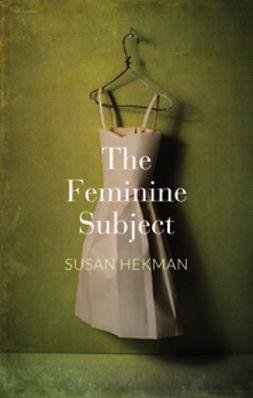 Hekman, Susan J. - The Feminine Subject, e-kirja