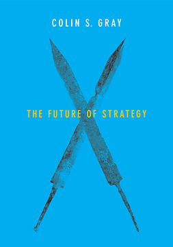 Gray, Colin S. - The Future of Strategy, ebook