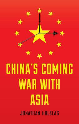Holslag, Jonathan - China's Coming War with Asia, e-kirja