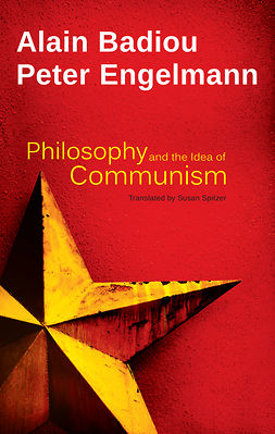 Badiou, Alain - Philosophy and the Idea of Communism: Alain Badiou in conversation with Peter Engelmann, ebook