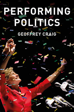 Craig, Geoffrey - Performing Politics: Media Interviews, Debates and Press Conferences, e-bok