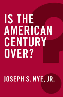 Nye, Joseph S. - Is the American Century Over?, ebook