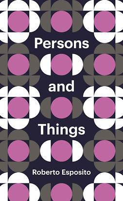 Esposito, Roberto - Persons and Things: From the Body's Point of View, ebook