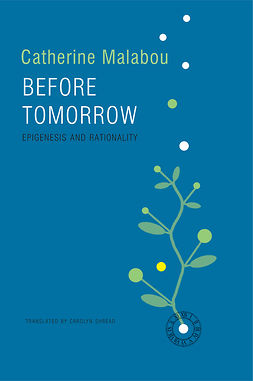 Malabou, Catherine - Before Tomorrow: Epigenesis and Rationality, e-bok