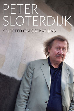 Sloterdijk, Peter - Selected Exaggerations: Conversations and Interviews 1993 - 2012, e-kirja